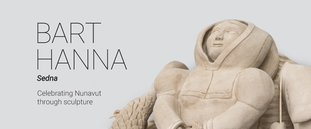 Bart Hanna – Sedna - Celebrating Nunavut through sculpture